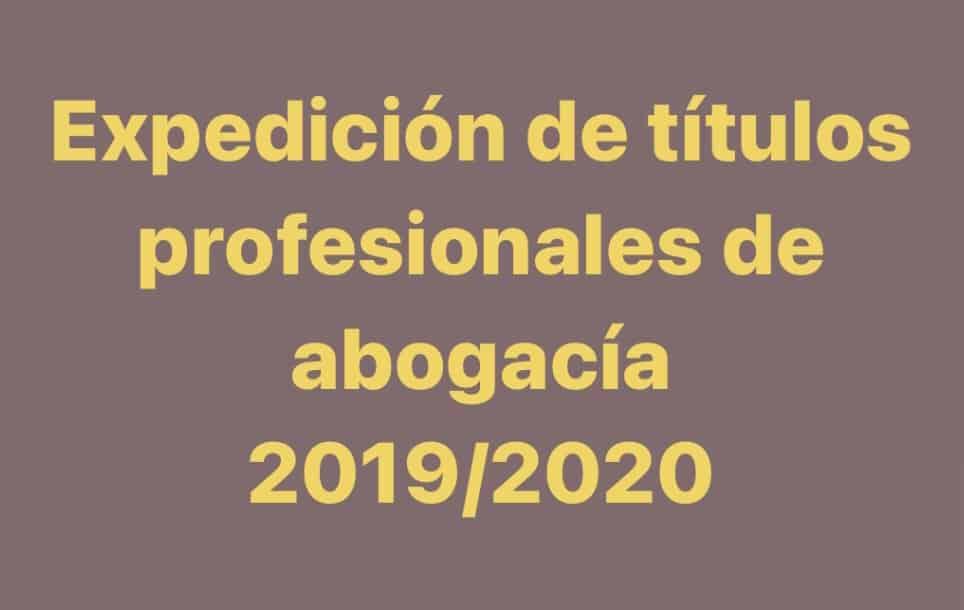 Expedición de los títulos profesionales de la abogacía para las convocatorias de 2019 y 2020