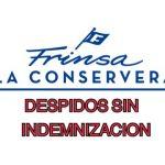 La conservera Frinsa despide disciplinariamente a sus trabajadoras con el objetivo de no pagar las correspondientes indemnizaciones